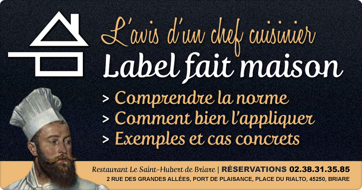 Label Fait Maison. L'avis d'un professionnel Chef cuisinier : explications, applications, exemples et cas concrets